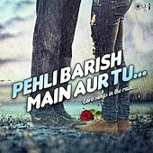 Pehli Baarish Main Aur Tu (Love Songs in the Rain) by Various Artists