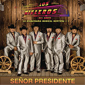 Play & Download Señor Presidente by Los Rieleros Del Norte | Napster