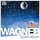 The Ultimate Wagner Opera Album by Various Artists