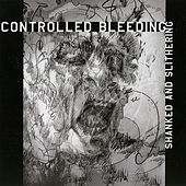 Play & Download Shanked and Slithering by Controlled Bleeding | Napster