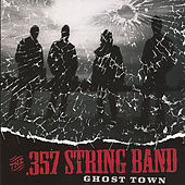 Play & Download Ghost Town by The .357 String Band | Napster