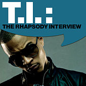 Play & Download T.I.: The Rhapsody Interview by T.I. | Napster