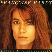 Play & Download J'Ecoute De La Musique Saoule by Francoise Hardy | Napster