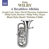 Play & Download Wilby, P.: Breathless Alleluia (A) / Paganini Variations / Symphonic Variations On Amazing Grace / Euphonium Concerto by Various Artists   Napster