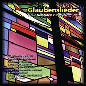 Play & Download Glaubenslieder: Neue Kantaten zum Kirchenjahr by Various Artists | Napster