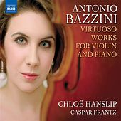Bazzini, A.: Virtuoso Works for Violin and Piano by Chloe Hanslip