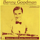 Play & Download Benny Goodman and His Rhythm Makers, Vol. 2: Original 1935 Radio Transcriptions by Benny Goodman | Napster