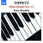Play & Download Tippett: Piano Sonatas Nos. 1-3 by Peter Donohoe | Napster