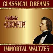 Frédéric Chopin: Classical Dreams. Immortal Waltzes by Various Artists