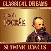 Antonín Dvorák: Classical Dreams. Slavonic Dances by Various Artists