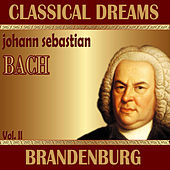 Johann Sebastian Bach: Classical Dreams. Brandenburg (Volumen II) by Various Artists