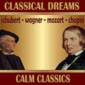 Play & Download Classical Dreams. Calm Classics by Various Artists | Napster