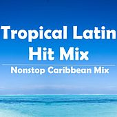 Play & Download Tropical Latin Hit Mix (Nonstop Caribbean Mix) by Various Artists | Napster