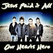 Play & Download Jesus Paid It All by Our Hearts Hero | Napster