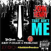 Play & Download That Ain't Me (feat. P. Chase & Problumz) by John Henry | Napster