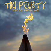 Tiki Party - Popular Hawaiian Music Like Blue Hawaii, Aloha Oe, Waikiki, And More! by Various Artists