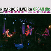 Play & Download Ricardo Silveira Organ Trio by Ricardo Silveira | Napster