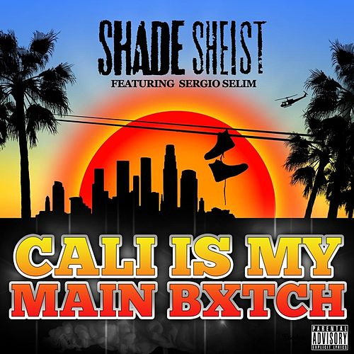 Cali Is My Main Bitch (feat. Sergio Selim) by Shade Sheist