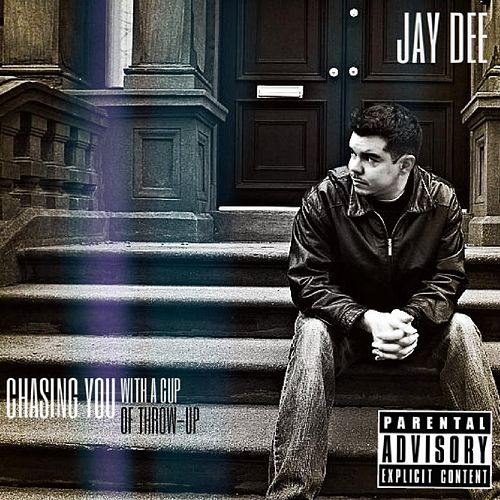 Chasing You With a Cup of Throw-Up by Jay Dee