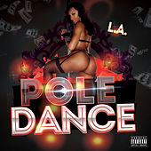 Play & Download Pole Dance by L.A. (Rap) | Napster