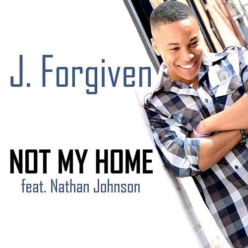 Play & Download Not My Home (feat. Nathan Johnson) by J. Forgiven | Napster