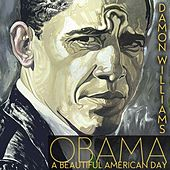 Obama: A Beautiful American Day by Damon Williams