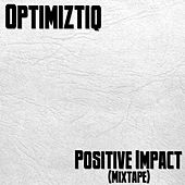 Play & Download Positive Impact (Mixtape) by Optimiztiq | Napster
