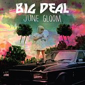 Play & Download June Gloom (Deluxe Edition) by Big Deal | Napster