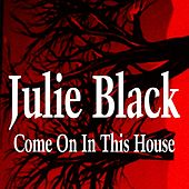 Come On in This House by Julie Black