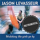 Play & Download Watching the Girls Go By (Instrumental) by Jason LeVasseur | Napster