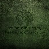 Play & Download The Celtic Collection by Adrian von Ziegler | Napster