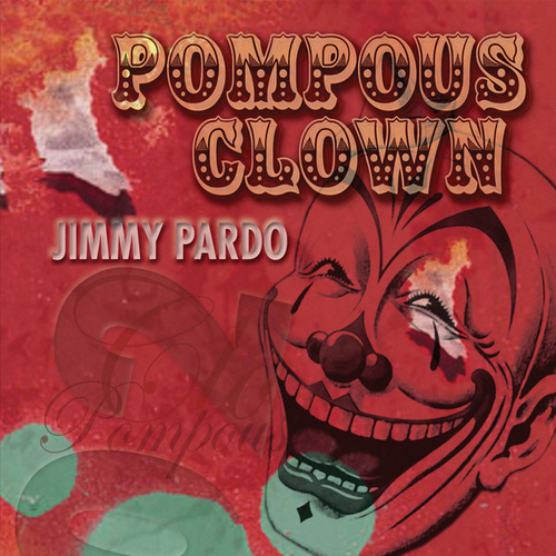 Play & Download Pompous Clown by Jimmy Pardo | Napster