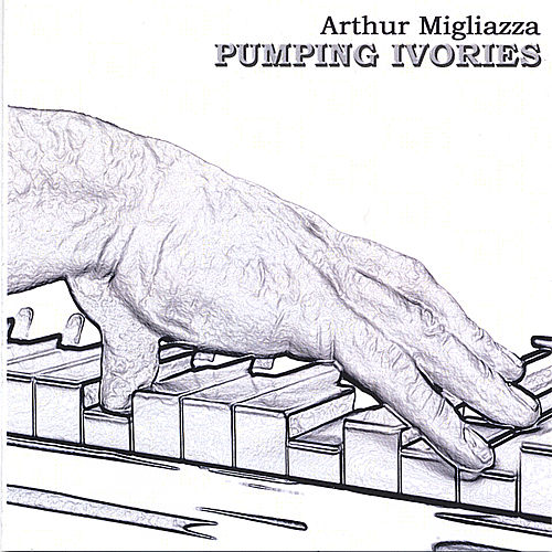 Play & Download Pumping Ivories by Arthur Migliazza | Napster