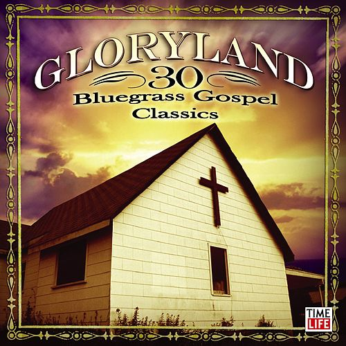 Gloryland - 30 Bluegrass Gospel Classics by Various Artists