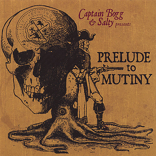 Play & Download Prelude to Mutiny by Captain Bogg & Salty | Napster