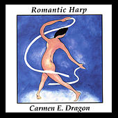 Play & Download Romantic Harp by Carmen Dragon | Napster