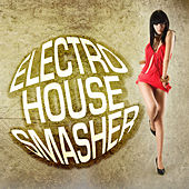 Play & Download Electro House Smasher by Various Artists | Napster