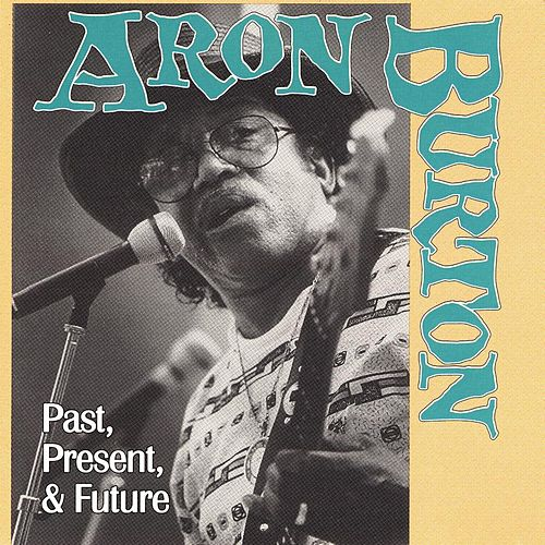 Play & Download Past, Present And Future by Aron Burton | Napster