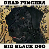 Play & Download Big Black Dog by Deadfingers | Napster