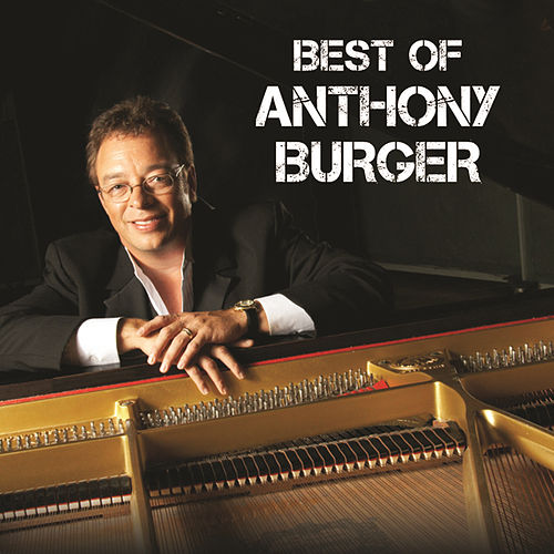 Play & Download Best Of Anthony Burger by Anthony Burger | Napster