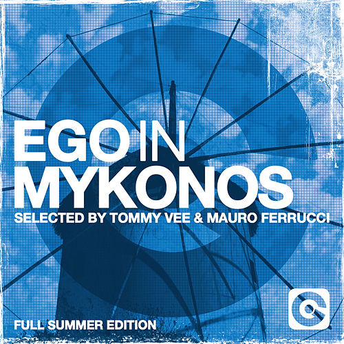 Play & Download Ego in Mykonos Selected by Tommy Vee & Mauro Ferrucci (Full Summer Edition) by Various Artists | Napster