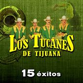 Play & Download Los Tucanes de Tijuana: 15 Éxitos by Los Tucanes de Tijuana | Napster