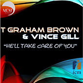 Play & Download He'll Take Care of You by T. Graham Brown | Napster
