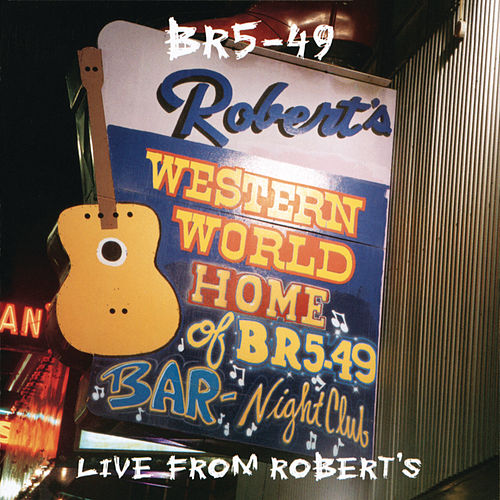 Play & Download Live From Robert's by BR5-49 | Napster