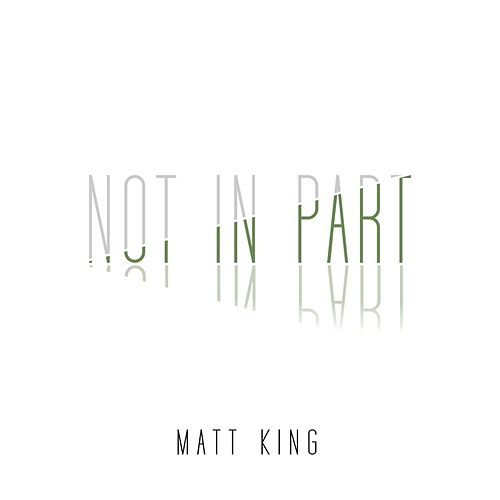 Play & Download Not In Part by Matt King | Napster