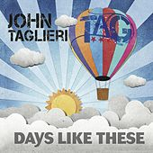 Play & Download Days Like These by John Taglieri | Napster