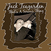 That's a Serious Thing by Jack Teagarden