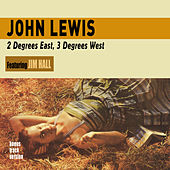 Play & Download 2 Degrees East, 3 Degrees West (feat. Jim Hall) [Bonus Track Version] by John Lewis | Napster