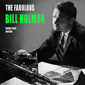 The Fabulous Bill Holman (Bonus Track Version) by Bill Holman