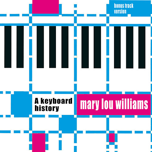 A Keyboard History (Bonus Track Version) by Mary Lou Williams